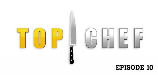 Top Chef : Episode 10 !