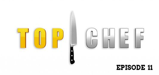 Top Chef : Episode 11 !